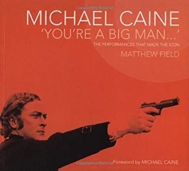 Michael Caine 'You're a Big Man': The Performances That Made the Icon 9780713488760