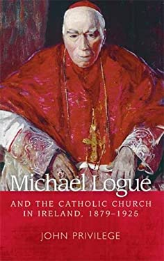 Michael Logue and the Catholic Church in Ireland, 1879-1925 9780719077357
