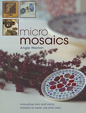 Micro Mosaics: Innovative Mini and Micro Mosaics to Wear, Use and Carry 9780715330371