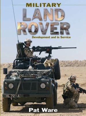 Military Land Rover: Development and in Service 9780711031890