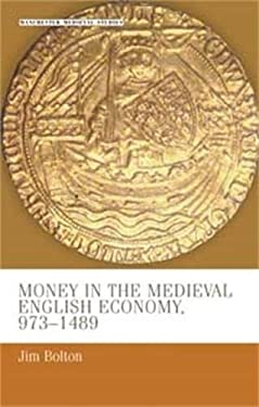 Money in the Medieval English Economy 973 1489 9780719050404
