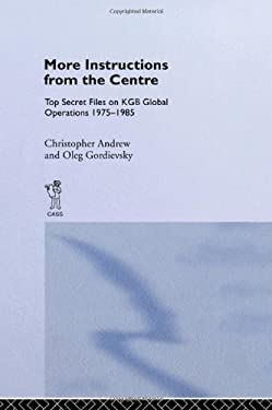 More Instructions from the Centre: Top Secret Files on KGB Global Operations 1975-1985 9780714634753