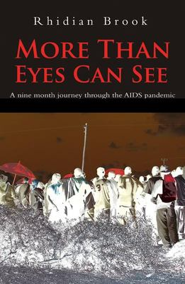 More Than Eyes Can See: A Nine-Month Journey Through the AIDS Pandemic 9780714531427