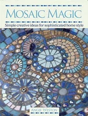 Mosaic Magic: Simple Creative Ideas for Sophisticated Home Style 9780715327982