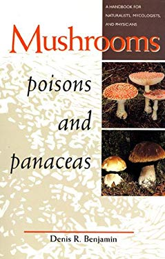 Mushrooms: Poisons and Panaceas: A Handbook for Naturalists, Mycologists, and Physicians 9780716726494
