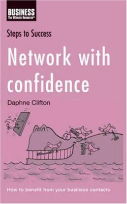 Network with Confidence: How to Benefit from Your Business Contacts 9780713681468