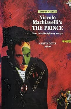 "machiavelli the prince essays Niccolo machiavelli's ""the prince"" is considered to be one of the seminal works of the renaissance in it, machiavelli lays out his thoughts on how he believed."