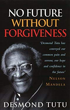 No Future without Forgiveness: A Personal Overview of South Africa's Truth and Reconciliation Commission 9780712604857