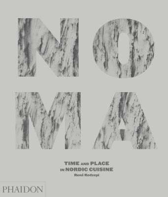 Noma: Time and Place in Nordic Cuisine 9780714859033