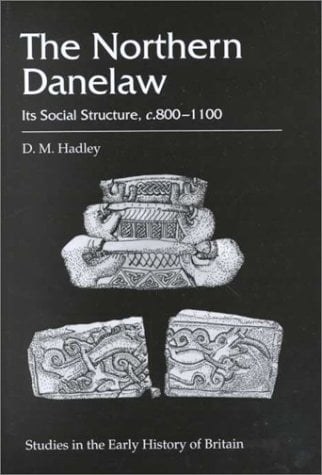 The Northern Danelaw: Its Social Structure, C.800-1100 - Hadley, D. M.