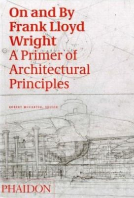 On and by Frank Lloyd Wright: A Primer of Architectural Principles 9780714844701