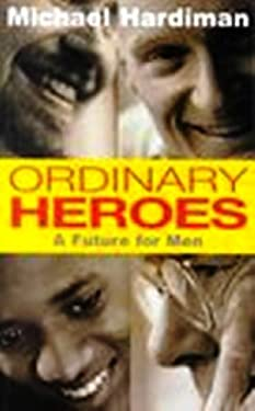 Ordinary Heroes: A Future for Men 9780717129348