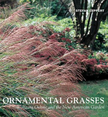 Ornamental Grasses: Wolfgang Oehme and the New American Garden 9780711227507
