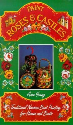 Paint Roses and Castles: Traditional Narrow Boat Painting for Homes and Boats 9780715399408