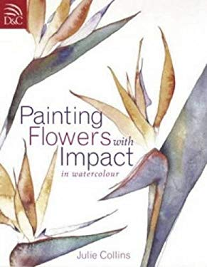 Painting Flowers with Impact in Watercolor 9780715317891