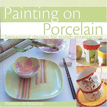 Painting on Porcelain: Sensational Designs for Stylish Entertaining 9780715325704