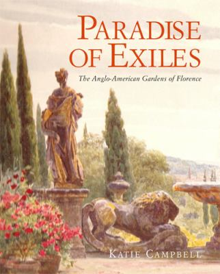 Paradise of Exiles: The Anglo-American Gardens of Florence 9780711229563