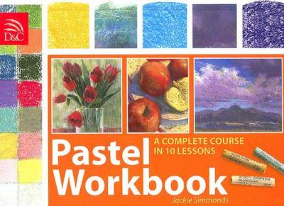 Pastel Workbook: A Complete Course in 10 Lessons 9780715327715