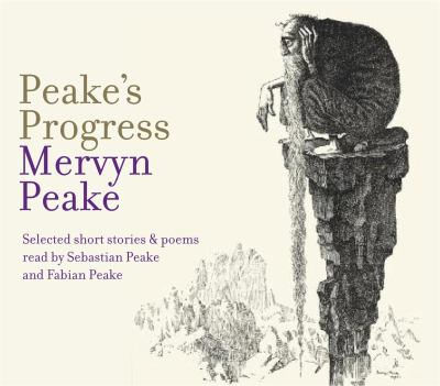 Peake's Progress: Selected Short Stories and Poems 9780712351140