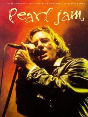 Pearl Jam: Dark Corners--An Illustrated Biography 9780711963740