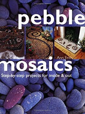 Pebble Mosaics: Step-By-Step Projects for Inside & Out 9780715318997