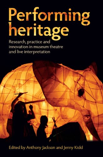 Performing Heritage: Research, Practice and Innovation in Museum Theatre and Live Interpretation 9780719081590