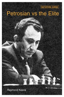 Petrosian vs. the Elite: 71 Victories by the Master of Manoeuvre 1946-1983 9780713490497