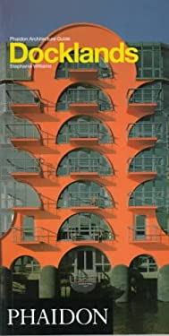 Phaidon Architecture Guide: Docklands, London 9780714827896