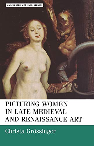 Picturing Women in Late Medieval and Renaissance Art 9780719041105