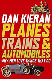 Planes, Trains and Automobiles: Why Men Love Things That Go