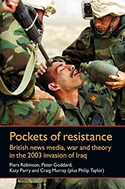 Pockets of Resistance: British News Media, War and Theory in the 2003 Invasion of Iraq 9780719084454