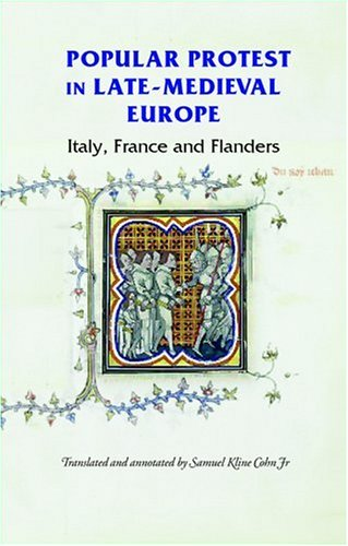 Popular Protest in Late-Medieval Europe: Italy, France and Flanders 9780719067310