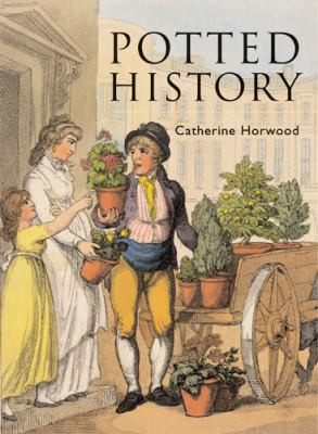 Potted History: The Story of Plants in the Home 9780711228009