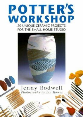 Potter's Workshop: 20 Unique Ceramic Projects for the Small Home Studio