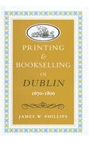 Printing and Bookselling in Dublin1670-1800: A Bibliographical Enquiry 9780716525806