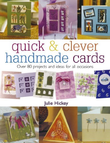 Quick & Clever Handmade Cards: Over 80 Projects and Ideas for All Occasions 9780715316603