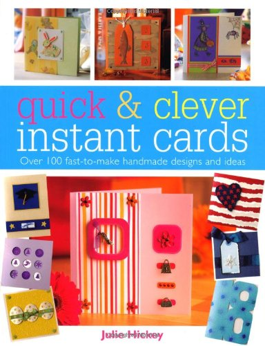 Quick & Clever Instant Cards: Over 100 Fast-To-Make Handmade Designs and Ideas 9780715320907