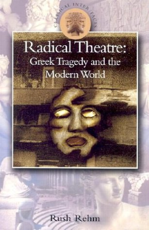 Radical Theatre: Greek Tragedy and the Modern World 9780715629161