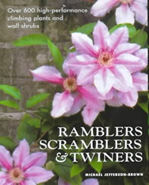 Ramblers, Scramblers & Twiners: Over 500 High-Performance Climbing Plants and Wall Shrubs 9780715309421