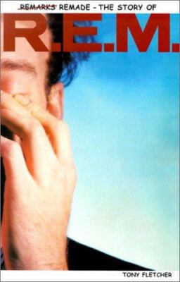 Remarks Remade: The Story of R.E.M. 9780711991132