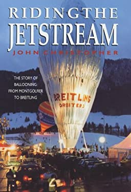 Riding the Jetstream: The Story of Ballooning: From Montgolfier to Breitling 9780719560514