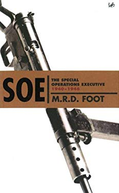 SOE: An Outline History of the Special Operations Executive 1940 - 46