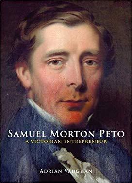 Samuel Morton Peto: A Victorian Entrepreneur 9780711033788