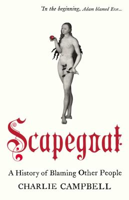 Scapegoat: A History of Blaming Other People 9780715638743