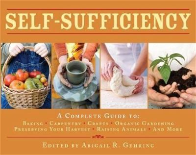 Self-Sufficiency: A Complete Guide to Baking, Carpentry, Crafts, Organic Gardening, Preserving Your Harvest, Raising Animals and More!. 9780716022725