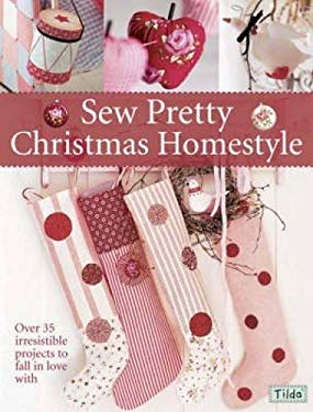 Sew Pretty Christmas Homestyle: Over 35 Irresistible Projects to Fall in Love with 9780715329610
