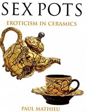 Sex Pots: Eroticism in Ceramics 9780713658040