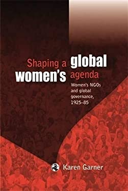 Shaping a Global Women's Agenda: Women's NGOs and Global Governance, 1925-85 9780719081439