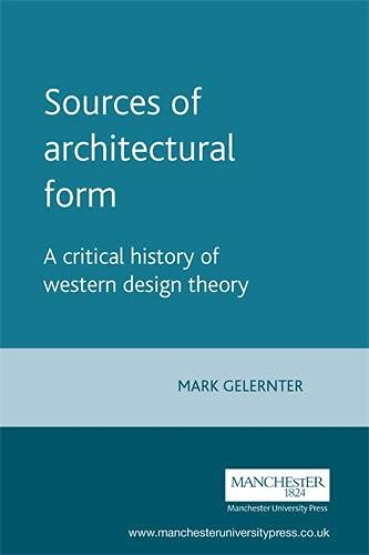 Sources of Architectural Form: A Critical History of Western Design Theory 9780719041297