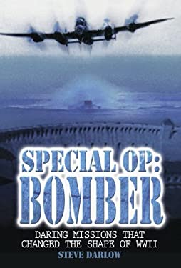Special Op: Bomber: Daring Missions That Changed the Shape of WWII 9780715327821